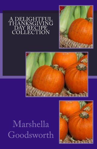 A Delightful Thanksgiving Day Recipe Collection by Marshella Goodsworth