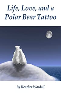 (FREE on 6/7) Life, Love, And A Polar Bear Tattoo by Heather Wardell - http://eBooksHabit.com