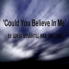 Could You Believe In Me (Sonya Stewart/DJ Paul Pritchard)