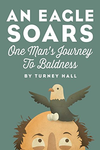 An Eagle Soars: One Man's Journey to Baldness