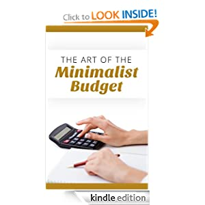The Art Of The Minimalist Budget: How To Cut Your Spending In Half, Save More, And Get More Enjoyment Out Of Life