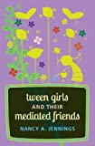 Tween Girls and their Mediated Friends (Mediated Youth)