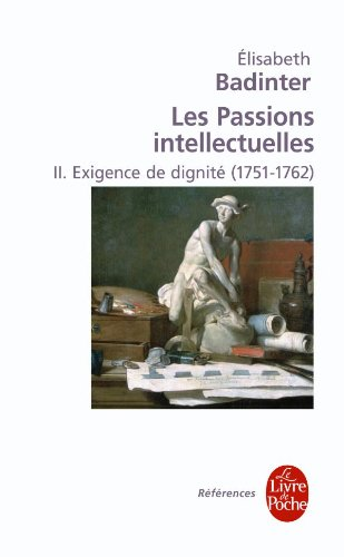 Les passions intellectuelles T.2 : exigence de dignité (1751-1792)