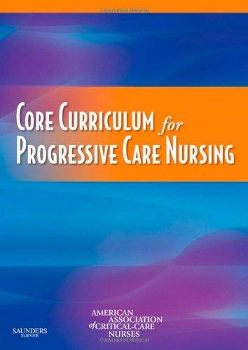 Core Curriculum for Progressive Care Nursing (American Ass Critical Nurses)