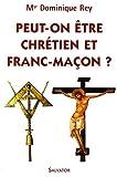 echange, troc Dominique Rey - Peut-on être chrétien et franc-maçon ?