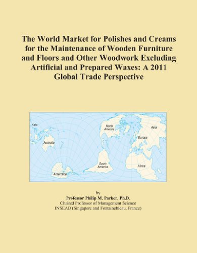 The World Market for Polishes and Creams for the Maintenance of Wooden Furniture and Floors and Other Woodwork Excluding Artificial and Prepared Waxes: A 2011 Global Trade Perspective