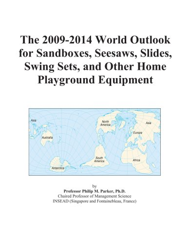 The 2009-2014 World Outlook for Sandboxes, Seesaws, Slides, Swing Sets, and Other Home Playground Equipment