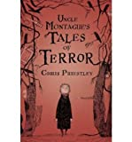 Chris Priestley [ UNCLE MONTAGUE'S TALES OF TERROR ] By Priestley, Chris ( Author ) ( 2007 ) { Hardcover }