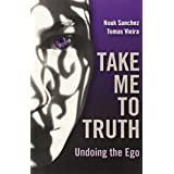 Take Me To Truth: Undoing the Egoby Nouk Sanchez