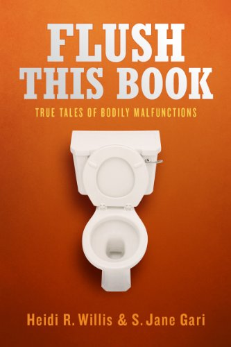 Flush This Book: True Tales of Bodily Malfunctions