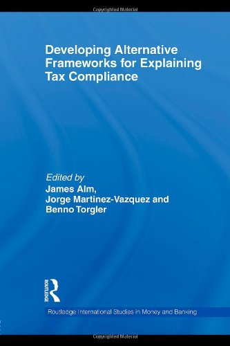 Developing Alternative Frameworks for Explaining Tax Compliance (Routledge International Studies in Money and Banking)