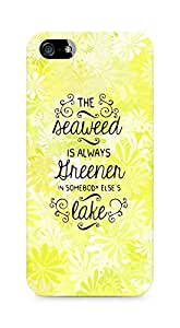 AMEZ seawead is greener in others lake Back Cover For Apple iPhone 5s