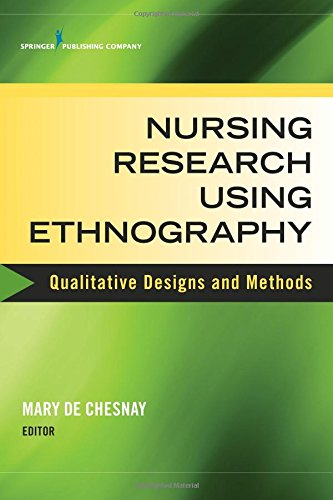 Nursing Research Using Ethnography: Qualitative Designs And Methods In Nursing