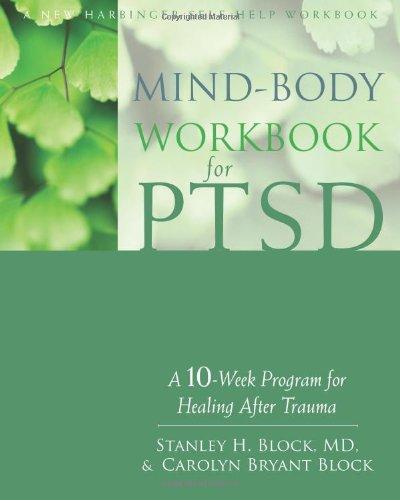 Mind-Body Workbook For Ptsd: A 10-Week Program For Healing After Trauma (New Harbinger Self-Help Workbook)