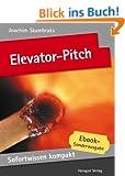 Elevator-Pitch. Emotionale Kurzpr�sentationen in 50 x 2 Minuten. (Sofortwissen kompakt)