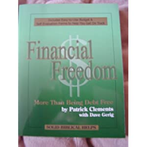 Financial Freedom: More Than Being Debt Free Patrick L. Clements and Dave Gerig