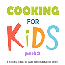 Cooking For Kids 2: A Children Cookbook Filled With Delicious Kids Recipes