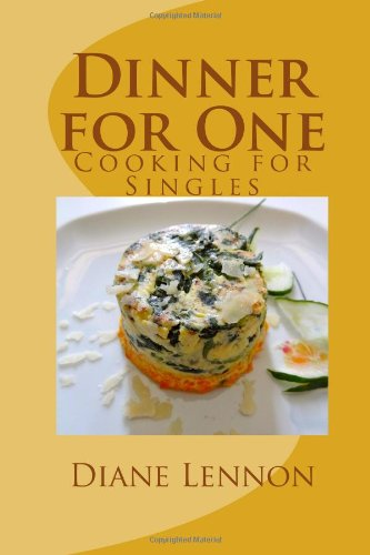Dinner for One: Perfectly proportioned recipes for single meals by Diane Lennon