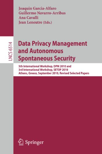 Data Privacy Management and Autonomous Spontaneous Security: 5th International Workshop, DPM 2010 and 3rd International Workshop, SETOP, Athens, Greece, September 23, 2010, Revised Selected Papers