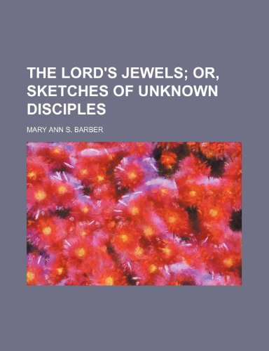 The Lord's jewels;  or, Sketches of unknown disciples