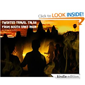 South East Asia, a tale of drugs and debauchery (Twisted travel tales) Bryce W James