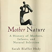 Mother Nature: Maternal Instincts and How They Shape the Human Species (       UNABRIDGED) by Sarah Blaffer Hrdy Narrated by Helen Stern