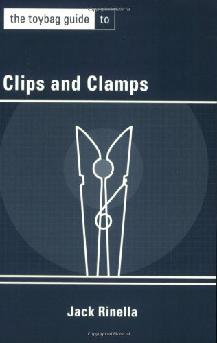 The Toybag Guide to Clips and Clamps, Jack Rinella