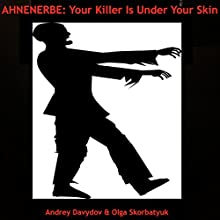 Ahnenerbe: Your Killer Is under Your Skin (       UNABRIDGED) by Andrey Davydov, Olga Skorbatyuk Narrated by Chris Poirier
