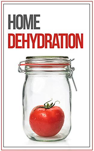 Home Food Dehydration and Preservation: How To Dehydrate, Dry, and Preserve Your Food by Brian Night