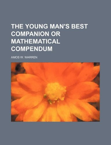 THE YOUNG MAN'S BEST COMPANION OR MATHEMATICAL COMPENDUM