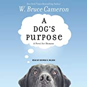 A Dog's Purpose: A Novel for Humans | [W. Bruce Cameron]