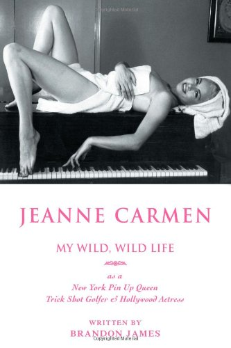 Jeanne Carmen: My Wild, Wild Life As A New York Pin Up Queen, Trick Shot Golfer & Hollywood Actress front-1011836