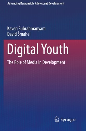 Digital Youth: The Role Of Media In Development (Advancing Responsible Adolescent Development)