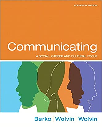Communicating: A Social, Career, and Cultural Focus (11th Edition)