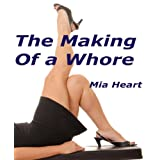The Making of a Whore (Erotica/Erotic Fiction) ~ Mia Heart