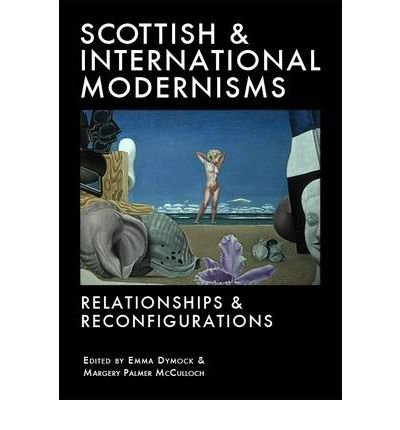 scottish-and-international-modernisms-relationships-and-reconfigurations-author-emma-dymock-publishe