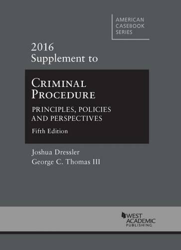Criminal Procedure: Principles, Policies and Perspectives, 2016 Supplement (American Casebook Series)