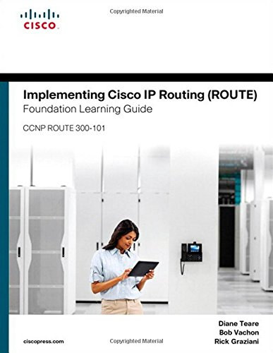 Implementing Cisco IP Routing (ROUTE) Foundation Learning Guide:(CCNP ROUTE 300-101) (Foundation Learning Guides)