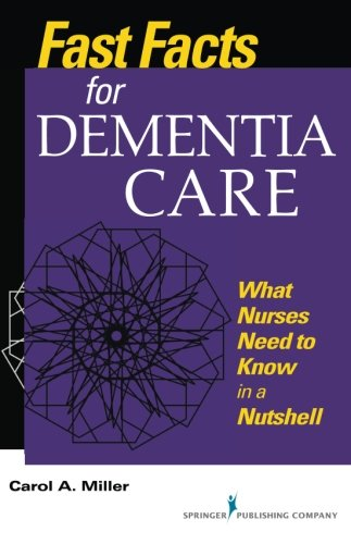 Fast Facts for Dementia Care: What Nurses Need to Know in a Nutshell (Fast Facts (Springer))