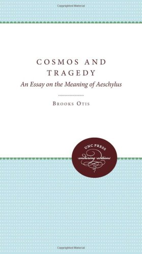 Cosmos and Tragedy: An Essay on the Meaning of Aeschylus, Brooks Otis, E. Christian Kopff