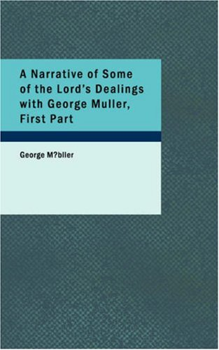 A Narrative Of Some Of The Lord'S Dealings With George Muller, First Part: Written By Himself