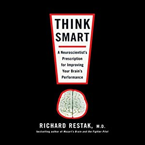 Think Smart: A Neuroscientist's Prescription for Improving Your Brain's Performance | [Richard Restak]