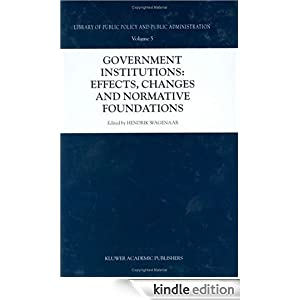 Government Institutions: Effects, Changes and Normative Foundations Hendrik Wagenaar