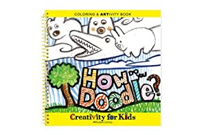 Creativity For Kids Coloring & Artivity Book: How Do You Doodle