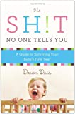 The Sh!t No One Tells You: A Guide to Surviving Your Babys First Year