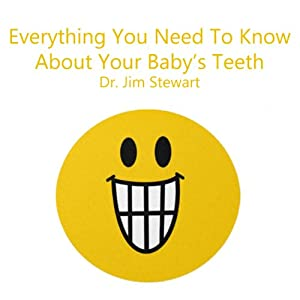 Everything You Need to Know About Your Baby's Teeth | [Jim Stewart]
