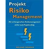"""Projekt-Risikomanagement: Mit wirkungsvollem Risikomanagement sicher zum Projekterfolgvon """"Roland Wanner"""""""