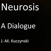 Neurosis: A Dialogue Audiobook by J.-M. Kuczynski Narrated by J.-M. Kuczynski