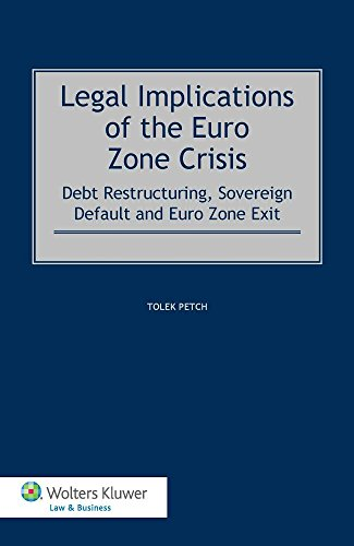Legal Implications of the Euro Zone Crisis: Debt Restructuring, Sovereign Default and Euro Zone