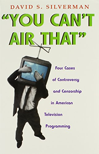 You Can't Air That: Four Cases of Controversy and Censorship in American Television Programming (Television and Popular